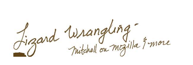 Lizard Wrangling: Mitchell on Mozilla & More
